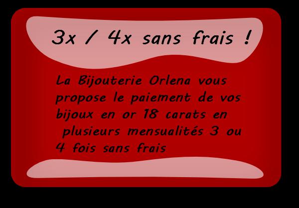 Facilité de paiement à la Bijouterie Orlena en 4 fois sans frais pour tous les bijoux en Or 18 carats